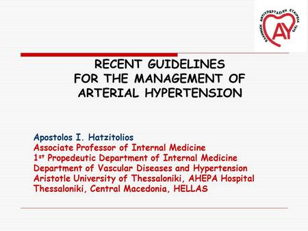RECENT GUIDELINES FOR THE MANAGEMENT OF ARTERIAL HYPERTENSION Apostolos I. Hatzitolios Associate Professor of Internal Medicine 1 st Propedeutic Department.