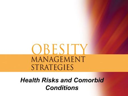 Health Risks and Comorbid Conditions. Outline Overview of the Metabolic Syndrome Risks of Obesity and the Metabolic Syndrome Specific Health Risks Answers.
