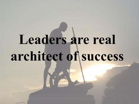 Leaders are real architect of success. Overview Introduction Leadership Types Qualities Traits Attributes Lack of Leadership Conclusion.