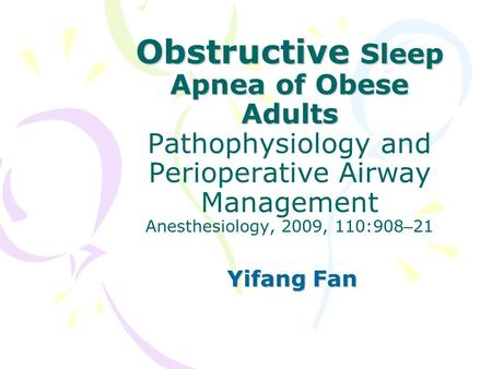 Obstructive Sleep Apnea of Obese Adults Obstructive Sleep Apnea of Obese Adults Pathophysiology and Perioperative Airway Management Anesthesiology, 2009,