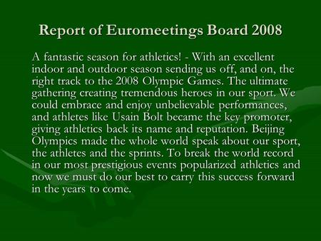 Report of Euromeetings Board 2008 A fantastic season for athletics! - With an excellent indoor and outdoor season sending us off, and on, the right track.