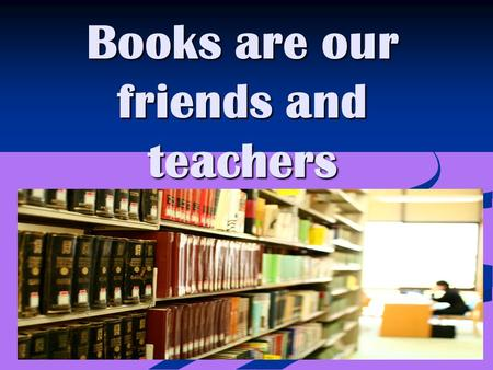Books are our friends and teachers. Warming up Match the words with their definitions. Stories, novels, poems, plays in books. Stories, novels, poems,