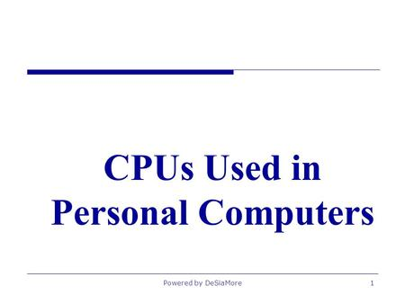 CPUs Used in Personal Computers Powered by DeSiaMore1.