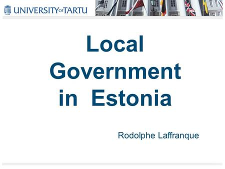 Local Government in Estonia Rodolphe Laffranque. Estonia in brief Area : 45,227 sq/m Population : 1,347 million inhabitants including : -69 % in urban.