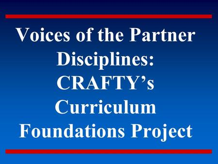 Voices of <strong>the</strong> Partner Disciplines: CRAFTY's Curriculum Foundations Project.