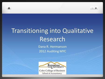 Transitioning into Qualitative Research Dana R. Hermanson 2012 Auditing MYC.