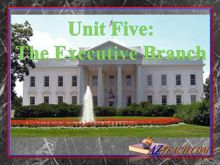 Unit Five: The Executive Branch.