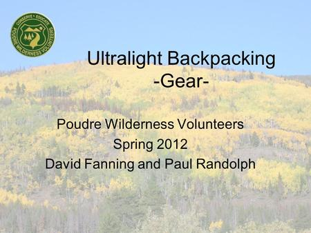 Ultralight Backpacking -Gear- Poudre Wilderness Volunteers Spring 2012 David Fanning and Paul Randolph.