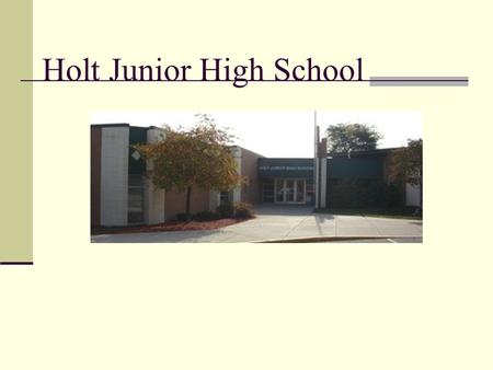 Holt Junior High School. The School The school seems modern, clean and relatively new The architecture and design are basic and simple The school is all.