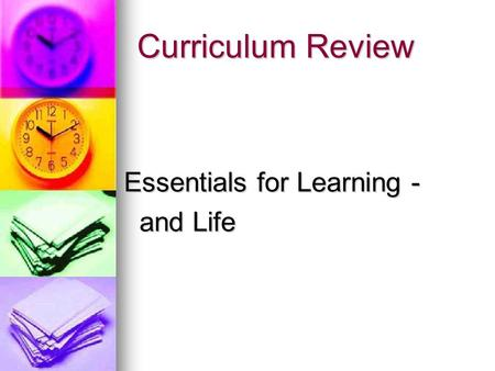 Curriculum Review Essentials for Learning - and Life and Life.