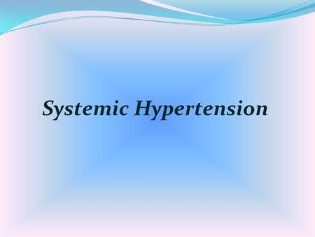 Systemic Hypertension. Systemic blood pressure measures 140/90 mm Hg or higher on at least two occasions a minimum of 1 to 2 weeks apart.