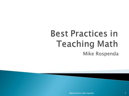 Mike Rospenda Math practices, mike rospenda 1. students actually do math use mathematics using math knowledge engaging in mathematical thinking investigate.