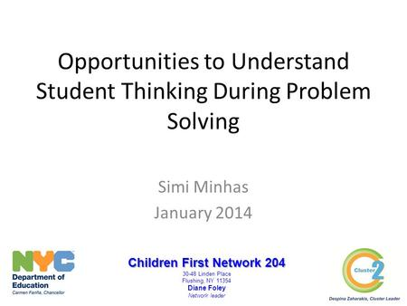 Opportunities to Understand Student Thinking During Problem Solving Simi Minhas January 2014 Children First Network 204 30-48 Linden Place Flushing, NY.