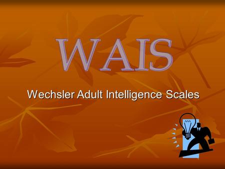 Wechsler Adult Intelligence Scales. David Wechsler devised adult intelligence test (1939) David Wechsler devised adult intelligence test (1939) Now most.