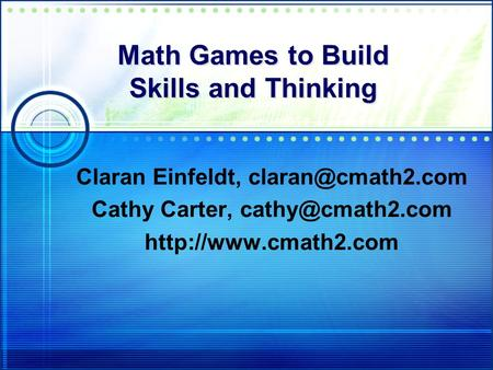 Math Games to Build Skills and Thinking Claran Einfeldt, Cathy Carter,