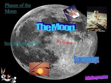 The Moon BY Grace Farrant By Grace Phases of the Moon Structure and surface.