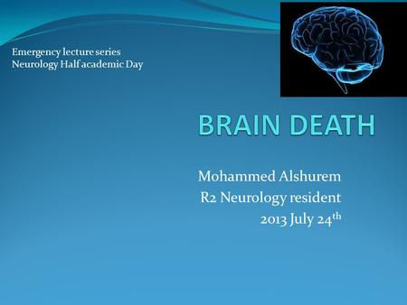 Mohammed Alshurem R2 Neurology resident 2013 July 24 th Emergency lecture series Neurology Half academic Day.