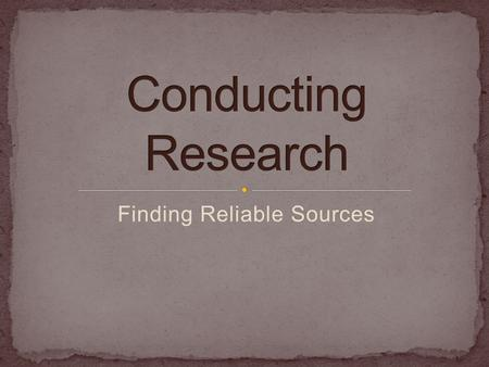 Finding Reliable Sources. Credible in providing the information necessary for your topic Fair Objective Lacks biases/motives Quality control Identify.
