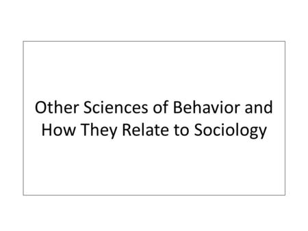 Other Sciences of Behavior and How They Relate to Sociology.