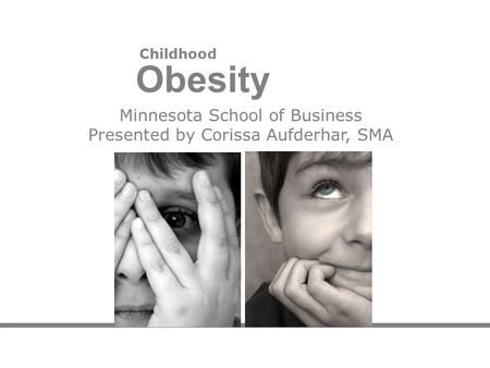 Childhood Obesity Minnesota School of Business Presented by Corissa Aufderhar, SMA.