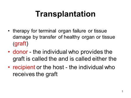 1 Transplantation therapy for terminal organ failure or tissue damage by transfer of healthy organ or tissue ( graft) donor - the individual who provides.