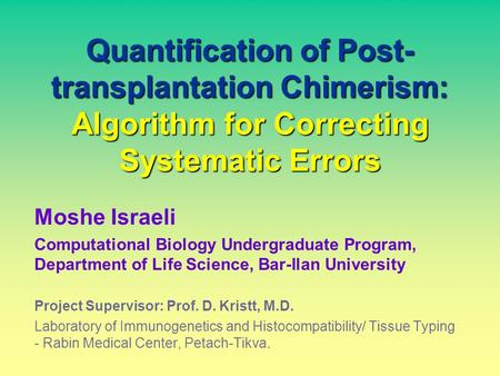 Quantification of Post- transplantation Chimerism: Algorithm for Correcting Systematic Errors Moshe Israeli Computational Biology Undergraduate Program,