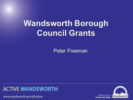 Wandsworth Borough Council Grants Peter Freeman. Active Wandsworth Club Development Grant Exclusively for Sports Clubs in Wandsworth who are applying.