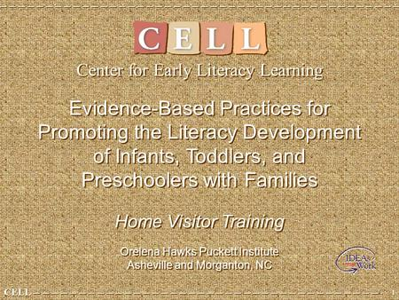 CELL 1 1 Evidence-Based Practices for Promoting the Literacy Development of Infants, Toddlers, and Preschoolers with Families Home Visitor Training Orelena.