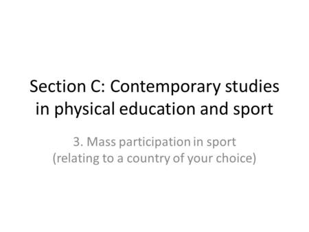 Section C: Contemporary studies in physical education and sport 3. Mass participation in sport (relating to a country of your choice)