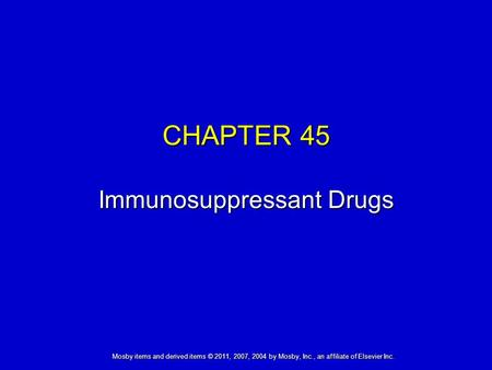 Mosby items and derived items © 2011, 2007, 2004 by Mosby, Inc., an affiliate of Elsevier Inc. CHAPTER 45 Immunosuppressant Drugs.