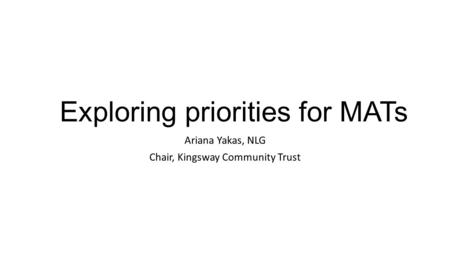 Exploring priorities for MATs Ariana Yakas, NLG Chair, Kingsway Community Trust.