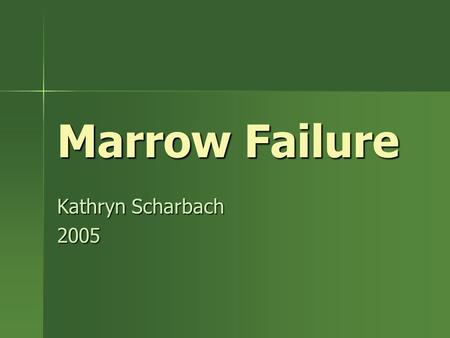 Marrow Failure Kathryn Scharbach 2005. Marrow failure syndromes & diseases Multilineage Failure Fanconi anemia Fanconi anemia dyskeratosis congenita dyskeratosis.