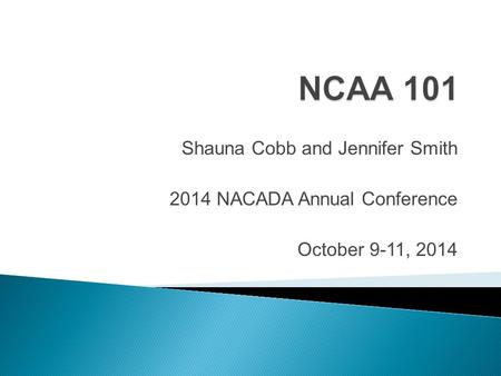 Shauna Cobb and Jennifer Smith 2014 NACADA Annual Conference October 9-11, 2014.