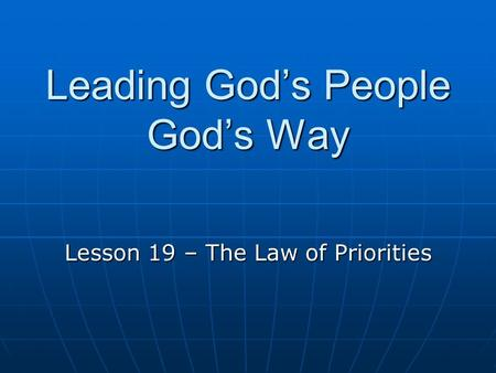 Leading God's People God's Way Lesson 19 – The Law of Priorities.