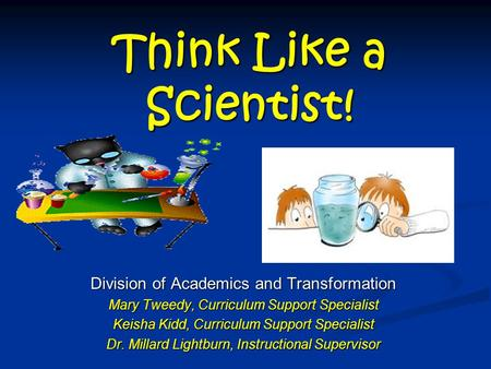 Think Like a Scientist! Division of Academics and Transformation
