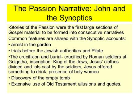The Passion Narrative: John and the Synoptics Stories of the Passion were the first large sections of Gospel material to be formed into consecutive narratives.