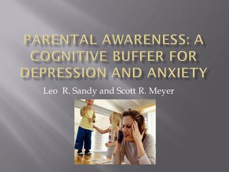 Leo R. Sandy and Scott R. Meyer.  a parent's capacity for resilience can affect how a parent deals with stress. Resilience is the ability to manage and.