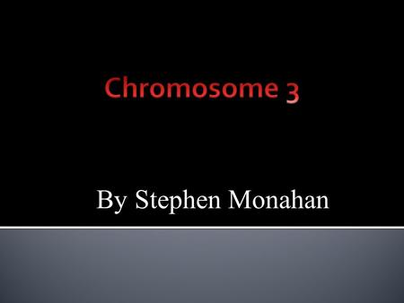 By Stephen Monahan.  Genes on chromosome 3 include ABHD5,ALAS1, AMT,ATP2B2, and BCHE  Chromosome 3 contains between 1,100 to 1,500 genes where ABHD5,ALAS1,