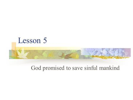 Lesson 5 God promised to save sinful mankind. 2 Peter 2:4 Jude 6 God did not spare angels when they sinned, but sent them to hell, putting them into gloomy.