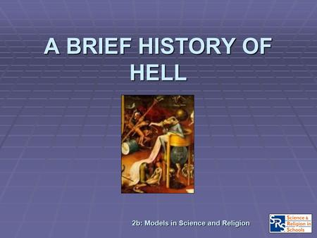 A BRIEF HISTORY OF HELL 2b: Models in Science and Religion.