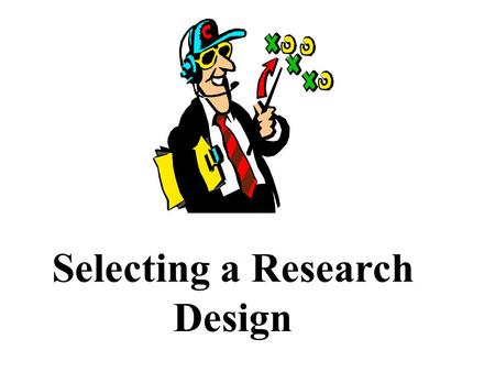 Selecting a Research Design. Research Design Refers to the outline, plan, or strategy specifying the procedure to be used in answering research questions.