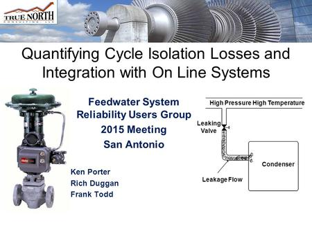 Quantifying Cycle Isolation Losses and Integration with On Line Systems Feedwater System Reliability Users Group 2015 Meeting San Antonio Ken Porter Rich.
