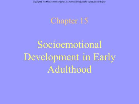 Copyright © The McGraw-Hill Companies, Inc. Permission required for reproduction or display. Chapter 15 Socioemotional Development in Early Adulthood.