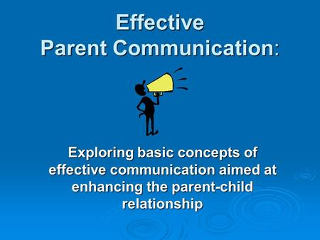 Effective Parent Communication: Exploring basic concepts of effective communication aimed at enhancing the parent-child relationship.