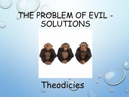 THE PROBLEM OF EVIL - SOLUTIONS Theodicies. AUGUSTINIAN THEODICY ST. AUGUSTINE'S THEODICY BY AUGUSTINE OF HIPPO BORN: NOVEMBER 13, 354 DIED: AUGUST 28,