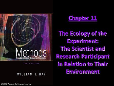 @ 2012 Wadsworth, Cengage Learning Chapter 11 The Ecology of the Experiment: The Scientist and Research Participant in Relation to Their