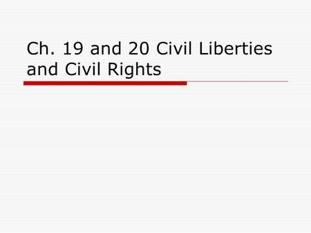 Ch. 19 and 20 Civil Liberties and Civil Rights. The Unalienable Rights  Civil Liberties – protections against the government  Civil Rights – positive.