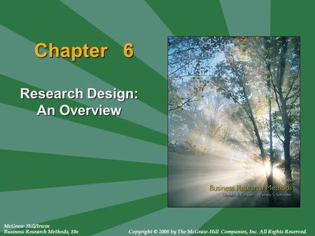 McGraw-Hill/Irwin Business Research Methods, 10eCopyright © 2008 by The McGraw-Hill Companies, Inc. All Rights Reserved. Chapter 6 Research Design: An.