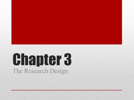 Chapter 3 The Research Design. Research Design A research design is a plan of action for executing a research project, specifying The theory to be tested.