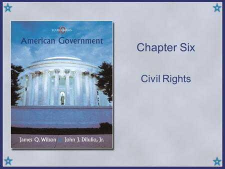 Chapter Six Civil Rights. Copyright © Houghton Mifflin Company. All rights reserved.6 | 2 What are civil rights? Protect certain groups against discrimination.